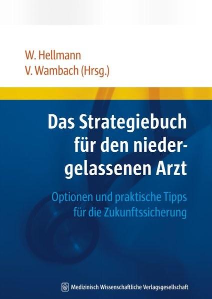 Das Strategiebuch für den niedergelassenen Arzt: Optionen und praktische Tipps für die Zukunftssiche