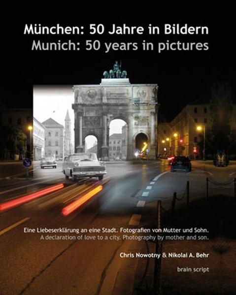München: 50 Jahre in Bildern - Munich: 50 years in pictures: Eine Liebeserklärung an eine Stadt. Fot