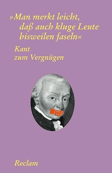 """Kant zum Vergnügen: """"Man merkt leicht, dass auch kluge Leute bisweilen faseln"""""""