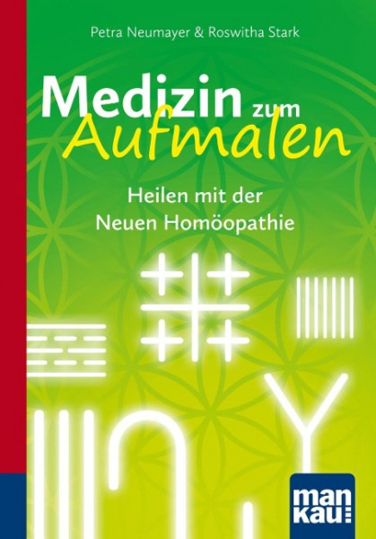 Medizin zum Aufmalen. Heilen mit der Neuen Homöopathie