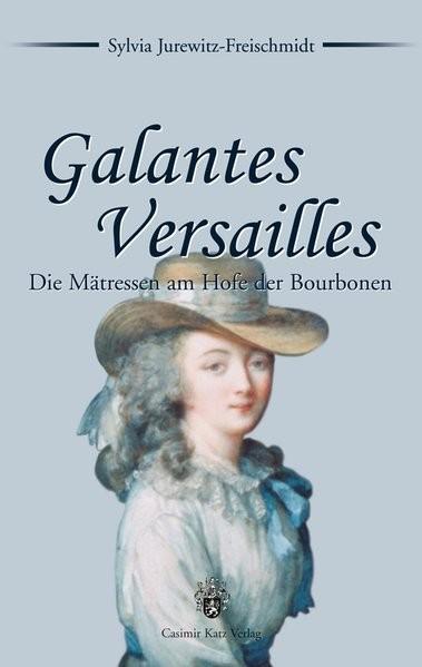 Galantes Versailles. Die Mätressen am Hofe der Bourbonen