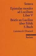 Briefe an Lucilius über Ethik. 05. Buch / Epistulae morales ad Lucilium. Liber 5