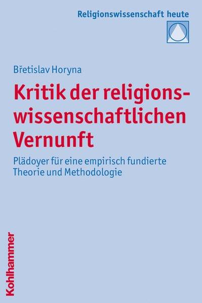 Kritik der religionswissenschaftlichen Vernunft: Plädoyer für eine empirisch fundierte Theorie und M