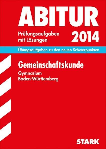 Abitur-Prüfungsaufgaben Gymnasium Baden-Württemberg. Mit Lösungen / Gemeinschaftskunde 2014: Übungsa