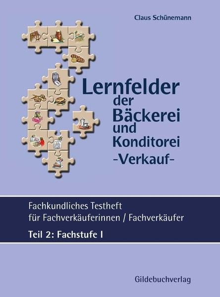 Lernfelder der Bäckerei & Konditorei Fachkundliches Testheft Teil 2: Fachstufe I inkl. Lösungen